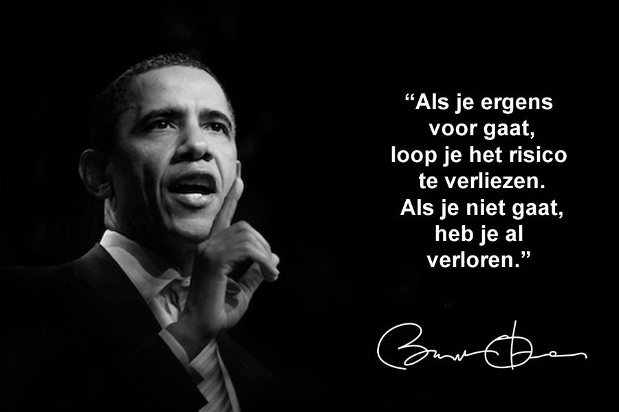 Barack Obama | Als je ergens voor gaat loop je het risico te verliezen. Als je niet gaat heb je al verloren.